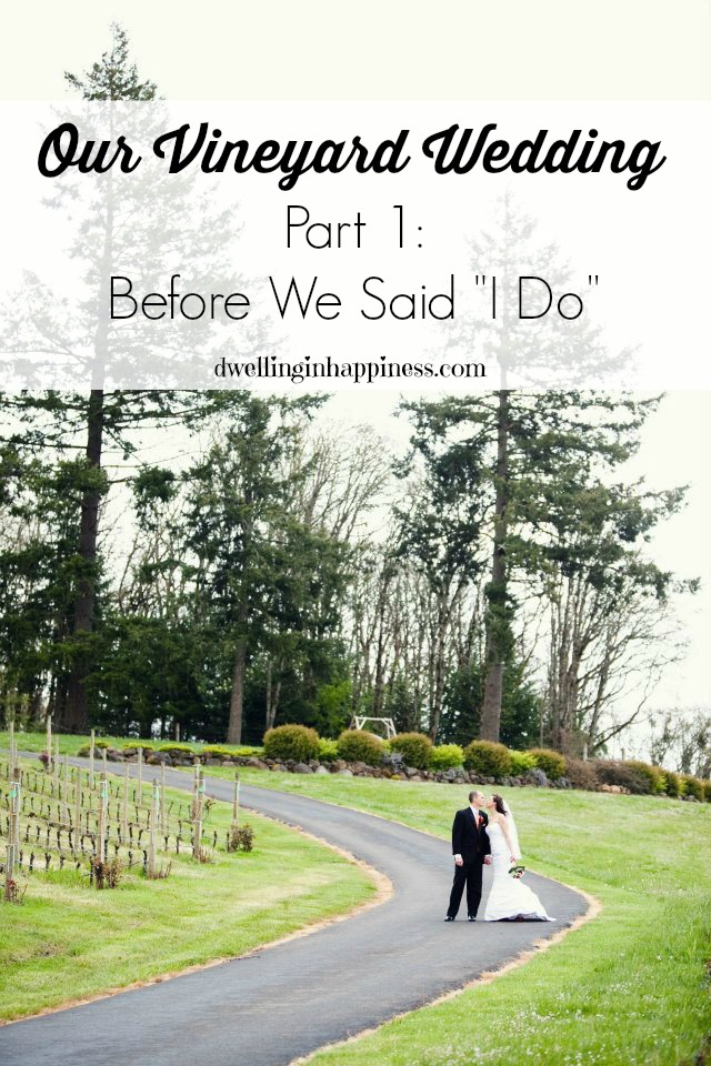 Our Vineyard Wedding Part 1 Before We Said I Do from Dwelling in Happiness