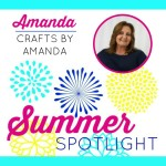 Summer Spotlight: Amanda from Crafts by Amanda