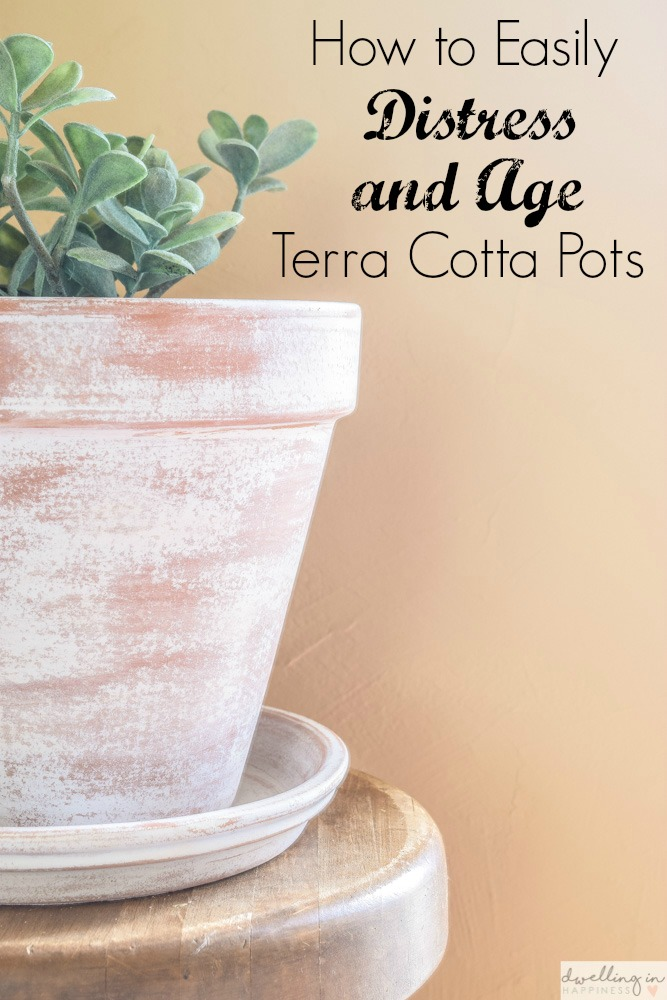 How to Easily Distress and Age Terra Cotta Pots from Dwelling in Happiness